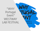 """WHY Portugal Event"" - WESTWAY LAB FESTIVAL"