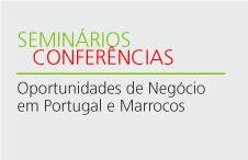 Seminário Oportunidades de Negócio em Portugal e Marrocos